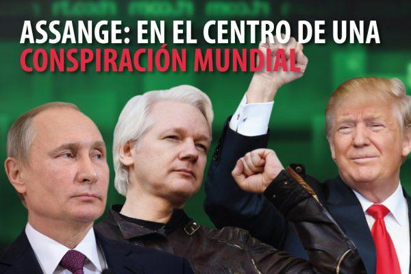 ASSANGE: EN EL CENTRO DE UNA CONSPIRACIÓN MUNDIAL