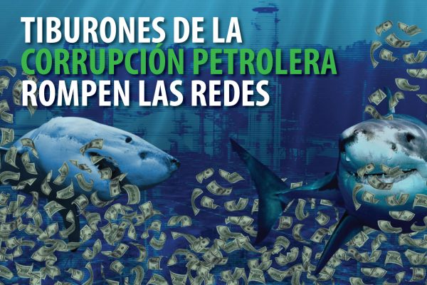 TIBURONES DE LA CORRUPCIÓN PETROLERA ROMPEN LAS REDES