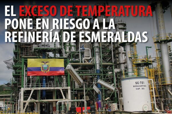 EL EXCESO DE TEMPERATURA PONE EN RIESGO A LA REFINERÍA DE ESMERALDAS