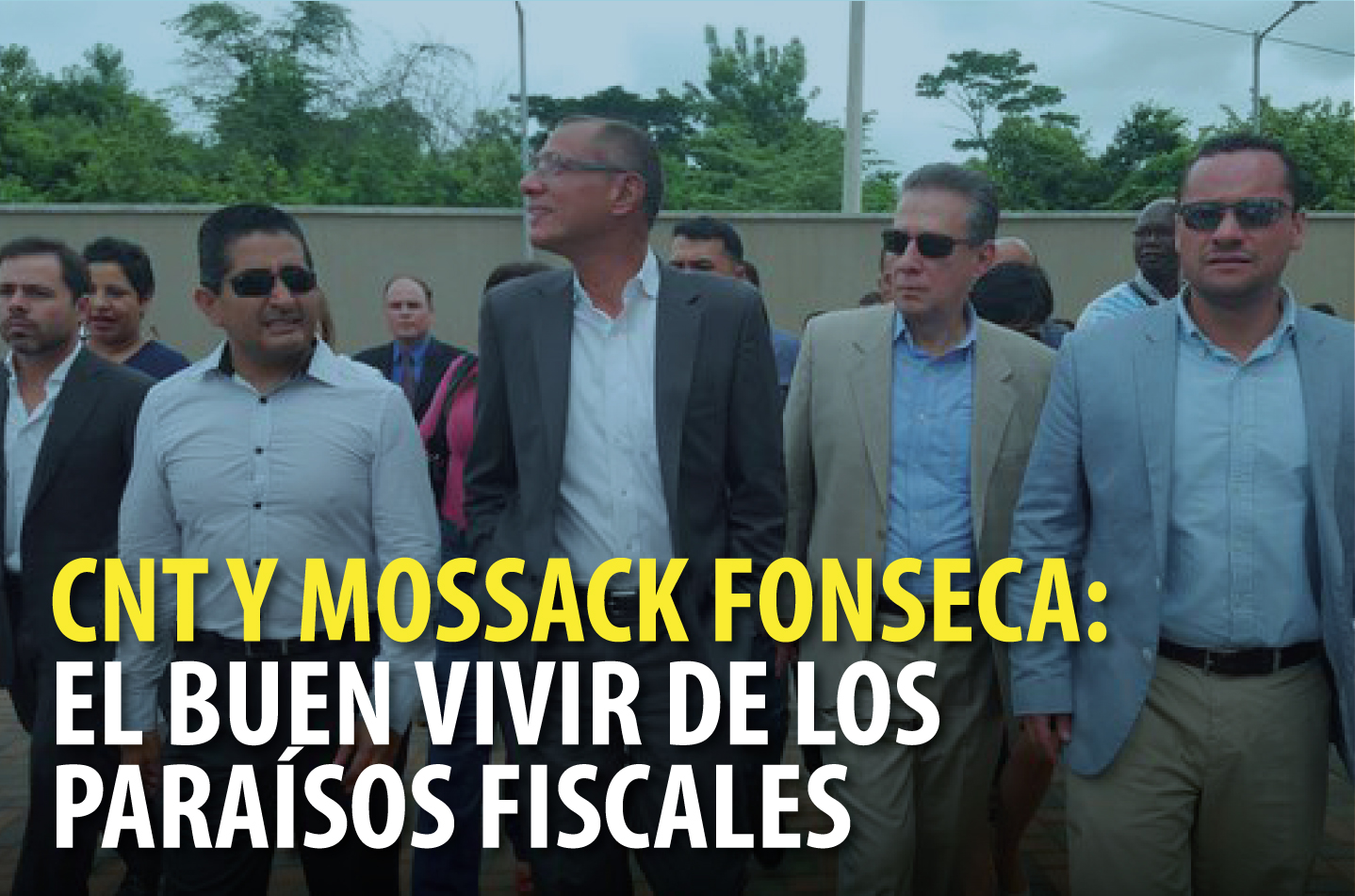 CNT Y MOSSAK FONSECA: EL BUEN VIVIR DE LOS PARAÍSOS FISCALES