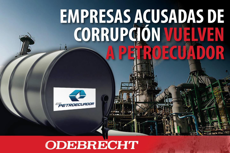 EMPRESAS ACUSADAS DE CORRUPCIÓN VUELVEN A PETROECUADOR