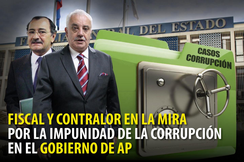 FISCAL Y CONTRALOR EN LA MIRA POR LA IMPUNIDAD DE LA CORRUPCIÓN EN EL GOBIERNO DE AP