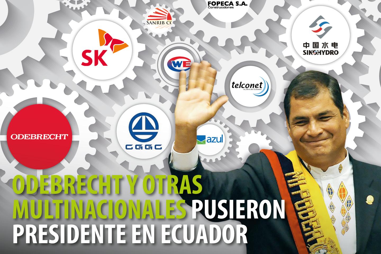 ODEBRECHT Y OTRAS MULTINACIONALES PUSIERON PRESIDENTE EN ECUADOR
