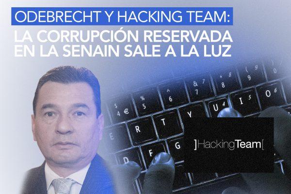 ODEBRECHT Y HACKING TEAM: LA CORRUPCIÓN RESERVADA EN LA SENAIN SALE A LA LUZ