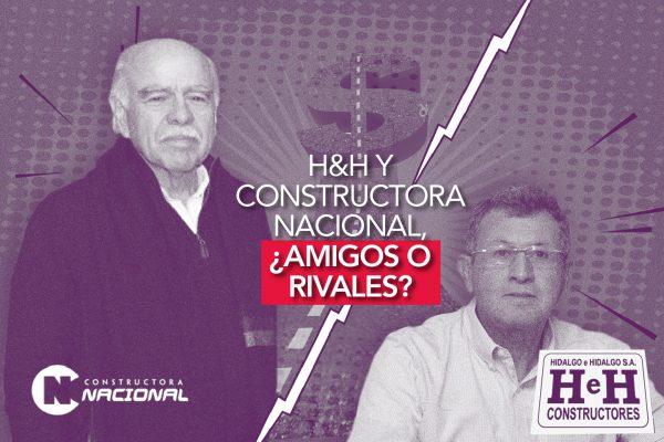 H&H Y CONSTRUCTORA NACIONAL, ¿AMIGOS O RIVALES?