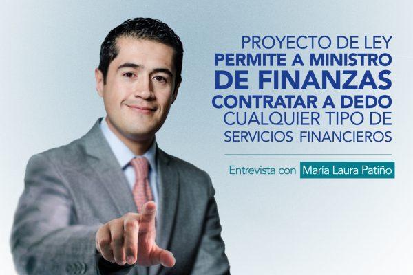 PROYECTO DE LEY PERMITE A MINISTRO DE FINANZAS CONTRATAR A DEDO CUALQUIER TIPO DE SERVICIOS FINANCIEROS