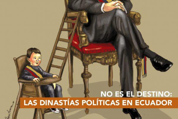 NO ES EL DESTINO: LAS DINASTÍAS POLÍTICAS EN EL ECUADOR