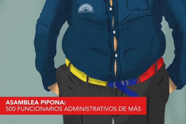 ASAMBLEA PIPONA: 500 FUNCIONARIOS ADMINISTRATIVOS DE MÁS