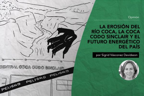LA EROSIÓN DEL RÍO COCA, LA COCA CODO SINCLAIR Y EL FUTURO ENERGÉTICO DEL PAÍS